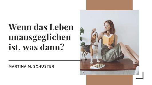 Leben Dein bestes Leben auch wenn es kurzfristig aus dem Gleichgewicht geraten ist. Blogartikel von Martina M. Schuster, Coachin, Musikerin, Dozentin