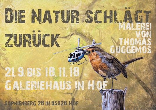 Die Natur schlägt zurück - Ausstellung von Thomas Guggemos im Galeriehaus in Hof