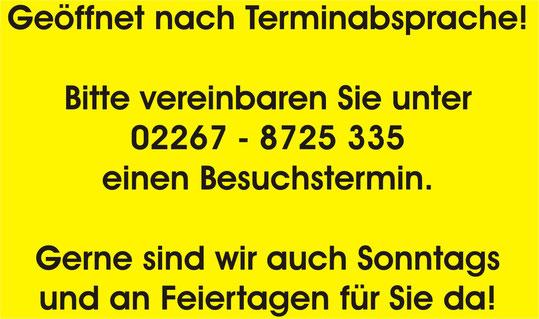 Da wir keine festen Öffnungszeiten haben, rufen Sie uns am besten unter  Telefon 02267 - 8725 335  an und vereinbaren Sie einen Besuchstermin.