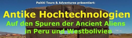 Antike Hochtechnologien - Auf den Spuren der Ancient Aliens in Peru und Westbolivien, Paititi Tours and Adventures, Harald Petrul