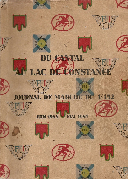 Du Cantal Au Lac De Constance - Journal De Marche Du 1-152 - Juin 1944 - Mai 1945 Commandant ERULIN - Capitaine MAIRAL