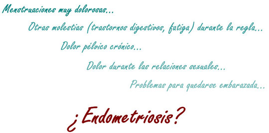 Menstruaciones muy dolorosas... otras molestias (trastornos digestivos, fatiga) durante la regla... dolor pélvico crónico... dolor durante las relaciones sexuales... infertilidad... ¿Endometriosis?