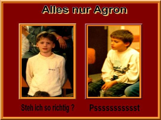 Agron mal so und mal so^^