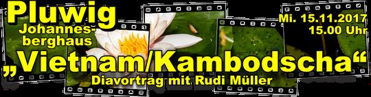 "Mi. 15.11.2017, 15.00 Uhr - Diavortrag,Rudi Müller,Pluwig,Vietnam/Kambodscha"""