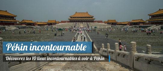 Les 10 lieux incontournables à voir à Pékin !