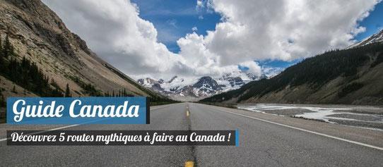 Guide Canada : Routes mythiques à faire au Canada !