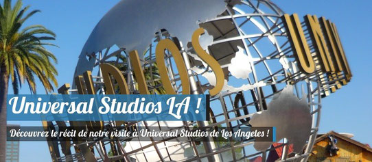 Guide Los Angeles - Notre visite à Universal Studios Los Angeles