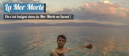 Se baigner dans la mer morte en Israel ! Voici nos conseils