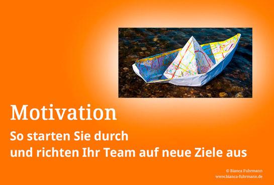 Motivation: So starten Sie durch und richten Ihr Team auf neue Ziele aus! von Bianca Fuhrmann, www.bianca-fuhrmann.de
