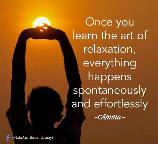 Une fois que vous avez appris l'art de la relaxation, tout vient spontanément et sans effort. Amma