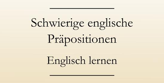 beispiele bei denen im englischen andere prpositionen verwendet werden als im deutschen - Praposition Beispiel