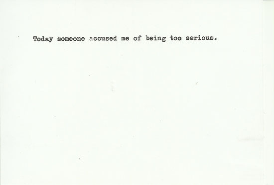 """Today someone accused me of being to serious."" Postcard, 10 x 15 cm. Typewriter Machine. Berlin, 2012"