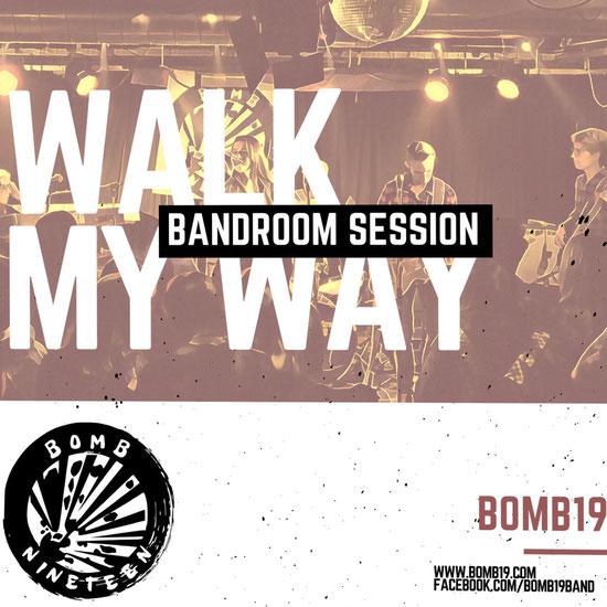 Walk my Way - BOMB NINETEEN (Bandroom-Session)
