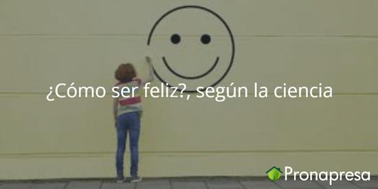 ¿Cómo ser feliz? según la ciencia