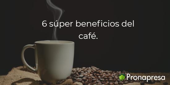 6 súper beneficios del café