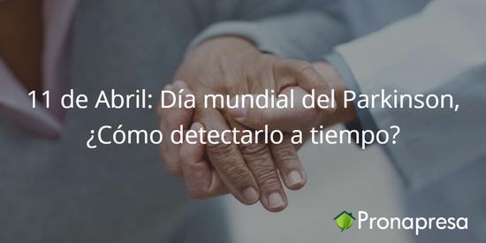11 de Abril  Dia mundial del Parkinson Como detectarlo a tiempo