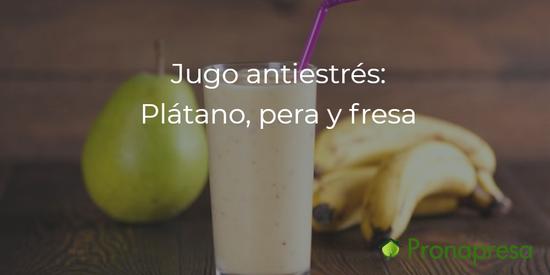 Jugo antiestrés: Plátano, pera y fresa