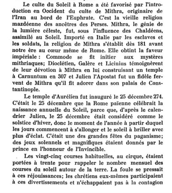 Le culte du Soleil à Rome a été favorisé par l'introduction en occident du culte de Mithra, originaire d'Iran au bord de l'Euphrate. Importé en Italie par les esclaves et les soldats.