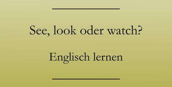 Englisch für Anfänger, see, look, watch