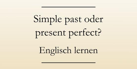 simple past oder present perfect? Englische Zeitformen, Signalwörter