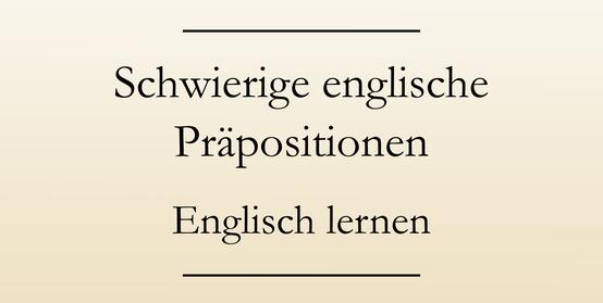 Grammatik: englische Präpositionen