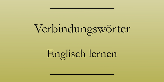 Englische Verbindungswörter, Englisch lernen: obwohl, folglich, jedoch