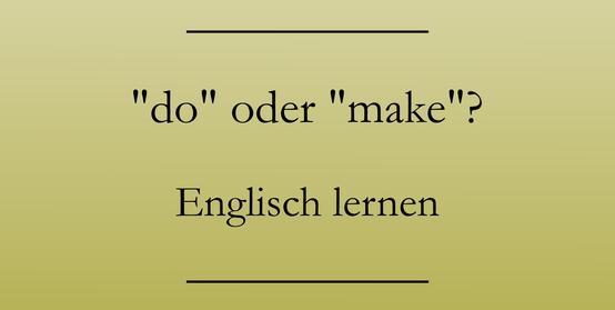 Englisch lernen: do oder make?