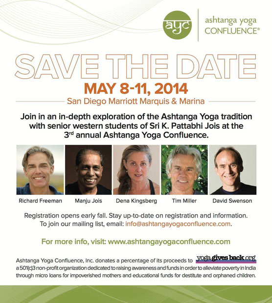 Save the Date   May 8-11, 2014  Join in an in-depth exploration of the Ashtanga Yoga tradition May 8 – 11, 2014 at the San Diego Marriott Marquis & Marina with senior western students of Sri K. Pattab