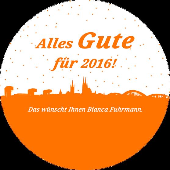 Alles Gute für 2016!  © Bianca Fuhrmann, Bianca Fuhrmann Consulting, #Führungskräfteentwicklung #Coaching #Köln www.bianca-fuhrmann.de