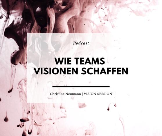 Visionsarbeit - Wie Teams Visionen schaffen