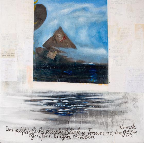 Der alltägliche seeische Blick ..., 2010 (165 x 165 cm)