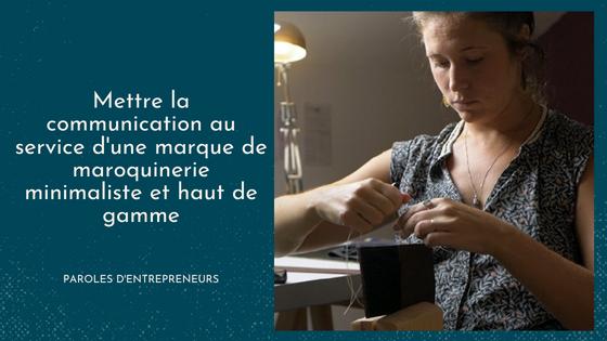 Paroles d'entrepreneurs // Communication marque de maroquinerie