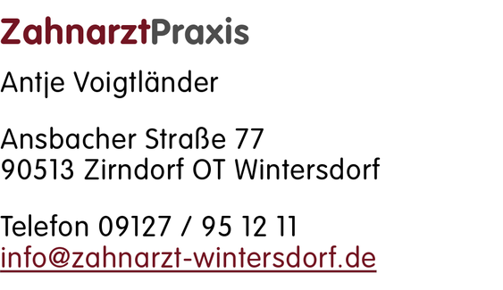 Ansbacher Straße 77, 90513 Zirndorf OT Wintersdorf - Tel.: 09127 / 951211 - info@zahnarzt-wintersdorf.de