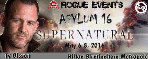 "5/6-5/8/16 - Birmingham, U.K. - Rogue's ""Asylum 16"" Supernatural Convention. with Ty Olsson."