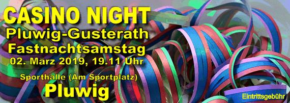Sa 02.03.2019, CASINO NIGHT. Pluwig-Gusterath. Fastnacht 2019, Pluwig, Sporthalle (am Sportplatz Pluwig); Beginn: 19.11 Uhr