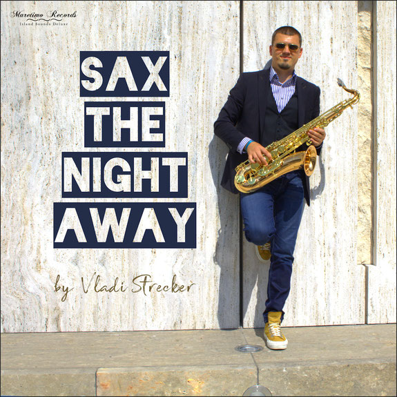 Sax The Night Away - Sxophone Lounge Music by Vladi Strecker - Maretimo Records