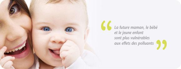 Les futures mamans, bébés et jeunes enfants sont à protéger en priorité des polluants nocifs car ils y sont plus sensibles.