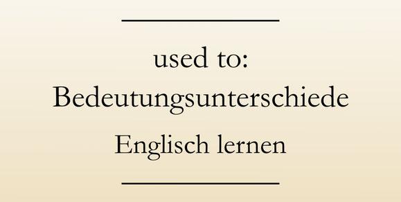 Gebrauch used to, Bedeutungsunterschiede