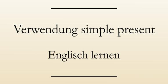 Englische Grammatik present simple lernen, Zeitform, Verwendung