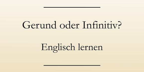 englische Grammatik: Gerund oder Infinitiv