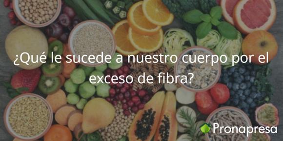 ¿Qué le sucede a nuestro cuerpo por el exceso de fibra?