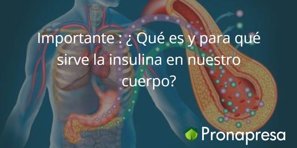 Importante: ¿Qué es y para qué sirve la insulina en nuestro cuerpo?