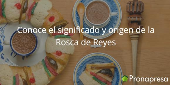 Conoce el significado y origen de la Rosca de Reyes