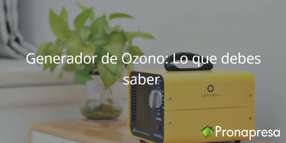 Generadores de Ozono: lo que debes saber