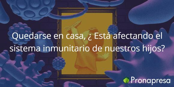 Quedarse en casa, ¿Está afectando el sistema inmune de nuestros hijos?