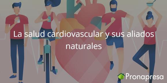 La Salud Cardiovascular y sus aliados naturales