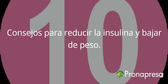 10 consejos para reducir la insulina y bajar de peso