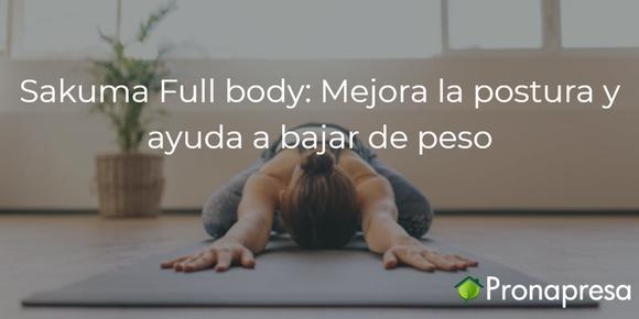 Sakuma Full body: mejora las postura y ayuda a bajar de peso
