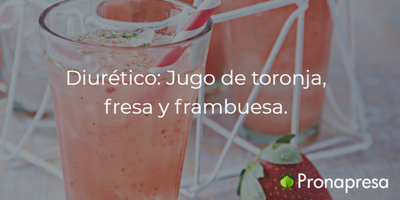 Diurético: Jugo de toronja, fresa y frambuesa.