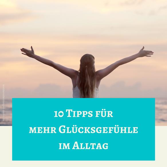 10 Tipps für mehr Glück im Alltag - von deiner Texterin/Glücks-Coach in Spe aus Mönchengladbach